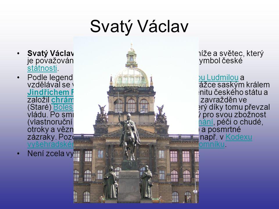 Svatý Václav Svatý Václav (asi 907 – 28. září 935) byl český kníže a světec, který je považován za hlavního patrona české země a symbol české státnost