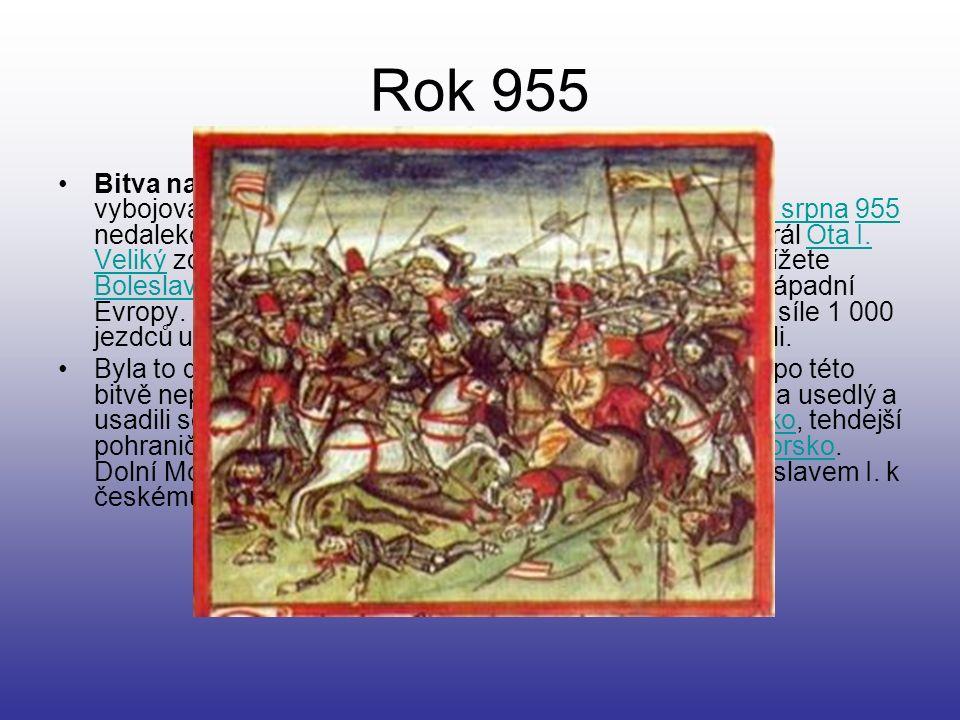Rok 955 Bitva na řece Lech byla jedna z nejdůležitějších bitev vybojovaných v Evropě raného středověkustředověku. Došlo k ní 10. srpna 955 nedaleko mě