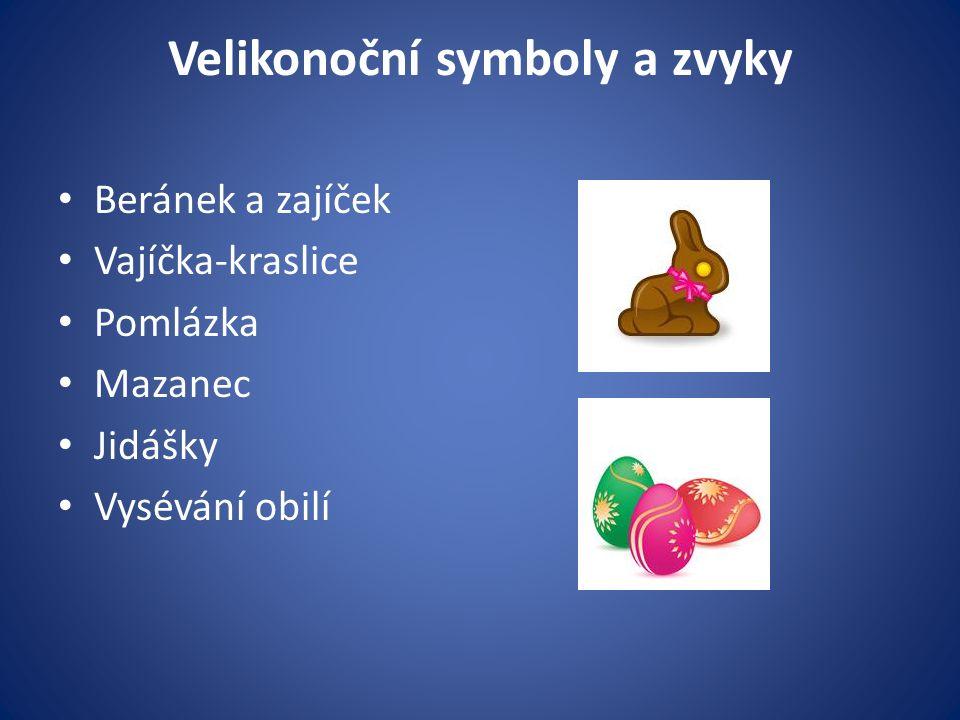 Velikonoční symboly a zvyky Beránek a zajíček Vajíčka-kraslice Pomlázka Mazanec Jidášky Vysévání obilí