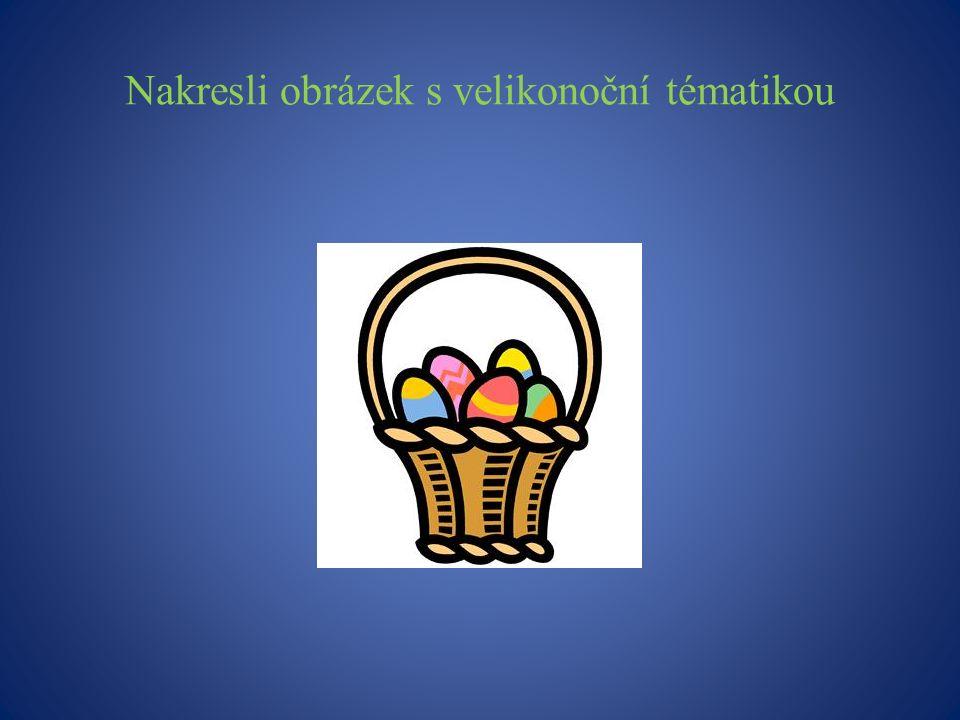 Nakresli obrázek s velikonoční tématikou