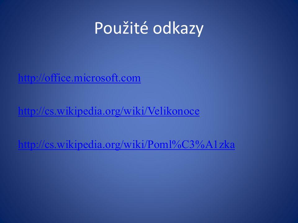 Použité odkazy http://office.microsoft.com http://cs.wikipedia.org/wiki/Velikonoce http://cs.wikipedia.org/wiki/Poml%C3%A1zka