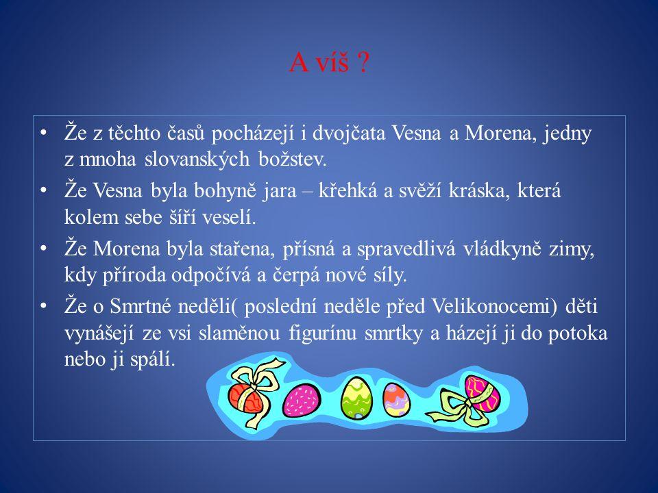 A víš . Že z těchto časů pocházejí i dvojčata Vesna a Morena, jedny z mnoha slovanských božstev.