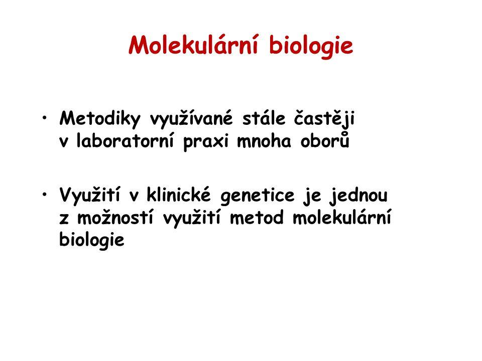 Molekulární biologie Metodiky využívané stále častěji v laboratorní praxi mnoha oborů Využití v klinické genetice je jednou z možností využití metod molekulární biologie