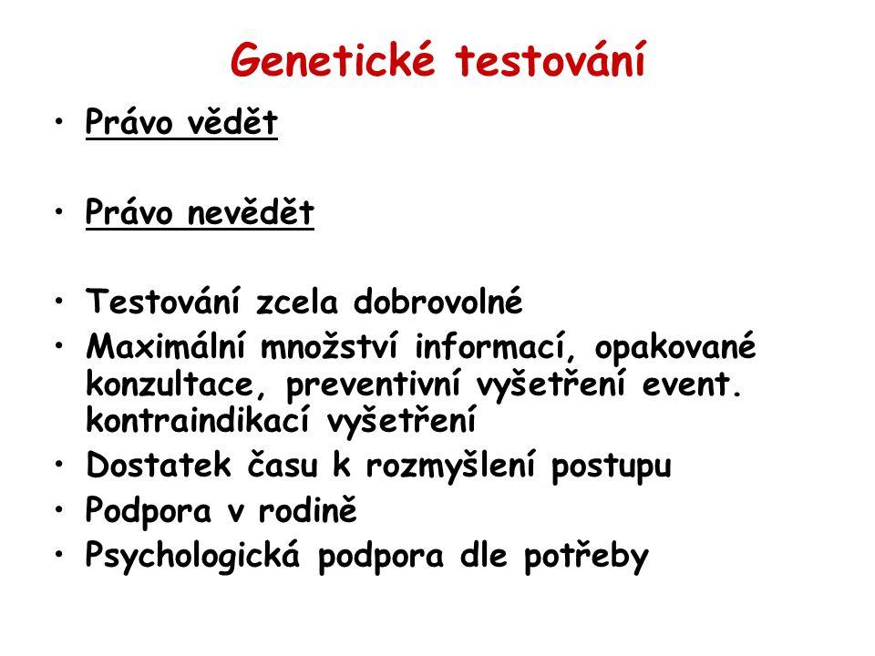 Genetické testování Právo vědět Právo nevědět Testování zcela dobrovolné Maximální množství informací, opakované konzultace, preventivní vyšetření event.