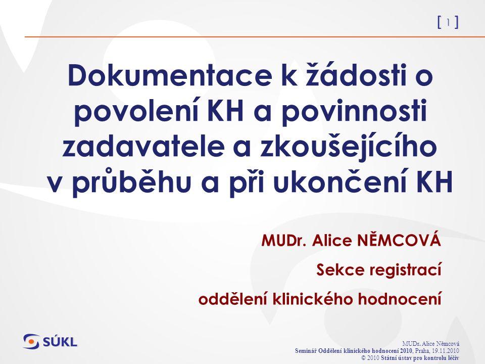 [ 1 ] MUDr. Alice Němcová Seminář Oddělení klinického hodnocení 2010, Praha, 19.11.2010 © 2010 Státní ústav pro kontrolu léčiv Dokumentace k žádosti o