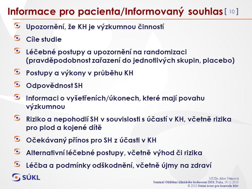 [ 10 ] MUDr. Alice Němcová Seminář Oddělení klinického hodnocení 2010, Praha, 19.11.2010 © 2010 Státní ústav pro kontrolu léčiv Informace pro pacienta
