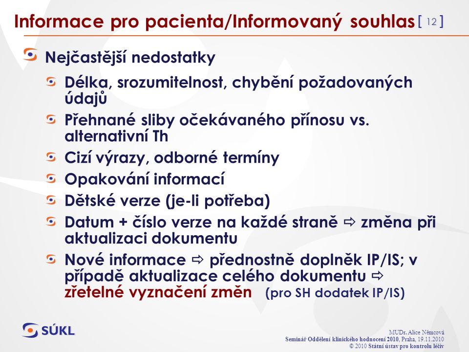 [ 12 ] MUDr. Alice Němcová Seminář Oddělení klinického hodnocení 2010, Praha, 19.11.2010 © 2010 Státní ústav pro kontrolu léčiv Informace pro pacienta