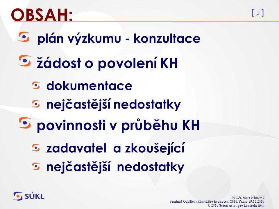 [ 2 ] MUDr. Alice Němcová Seminář Oddělení klinického hodnocení 2010, Praha, 19.11.2010 © 2010 Státní ústav pro kontrolu léčiv OBSAH: plán výzkumu - k