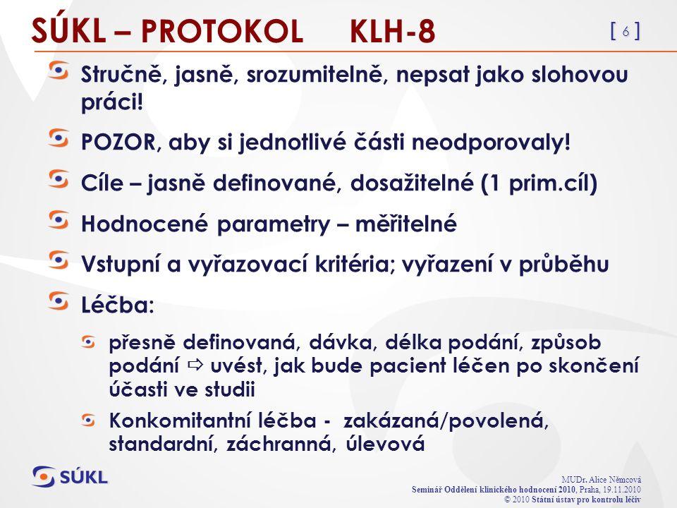 [ 6 ] MUDr. Alice Němcová Seminář Oddělení klinického hodnocení 2010, Praha, 19.11.2010 © 2010 Státní ústav pro kontrolu léčiv SÚKL – PROTOKOL KLH-8 S