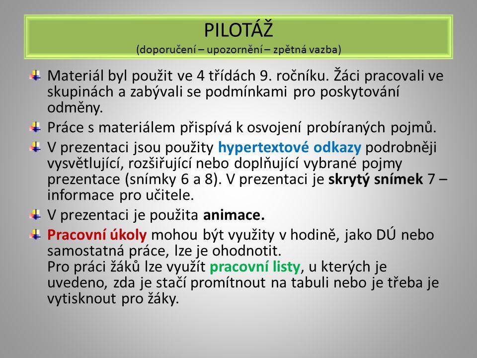 PILOTÁŽ (doporučení – upozornění – zpětná vazba) Materiál byl použit ve 4 třídách 9. ročníku. Žáci pracovali ve skupinách a zabývali se podmínkami pro