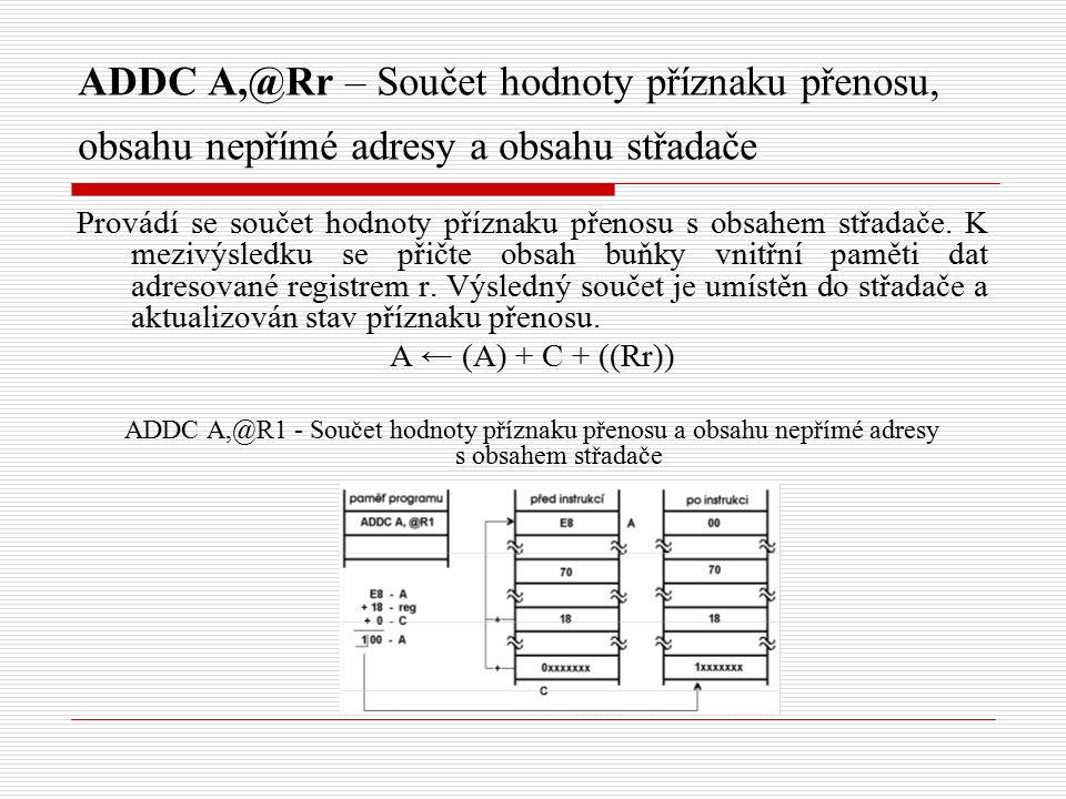 ADDC A,@Rr – Součet hodnoty příznaku přenosu, obsahu nepřímé adresy a obsahu střadače Provádí se součet hodnoty příznaku přenosu s obsahem střadače.