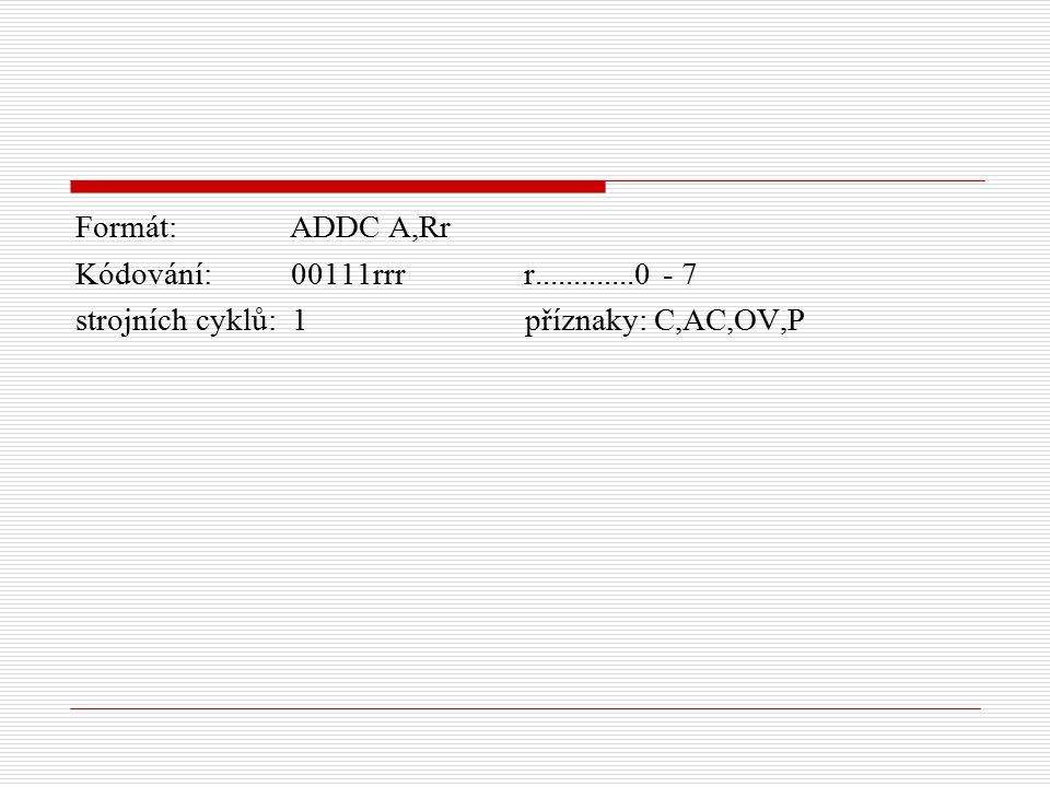 Formát: ADDC A,Rr Kódování: 00111rrr r.............0 - 7 strojních cyklů: 1 příznaky: C,AC,OV,P