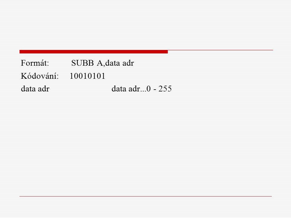 Formát: SUBB A,data adr Kódování: 10010101 data adr data adr...0 - 255