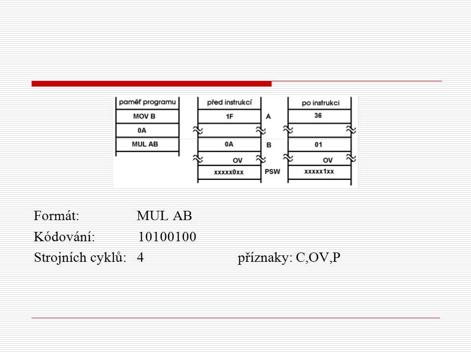 Formát: MUL AB Kódování: 10100100 Strojních cyklů: 4 příznaky: C,OV,P