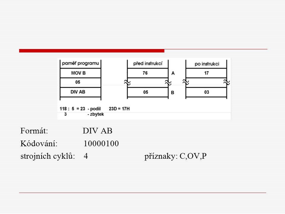 Formát: DIV AB Kódování: 10000100 strojních cyklů: 4 příznaky: C,OV,P