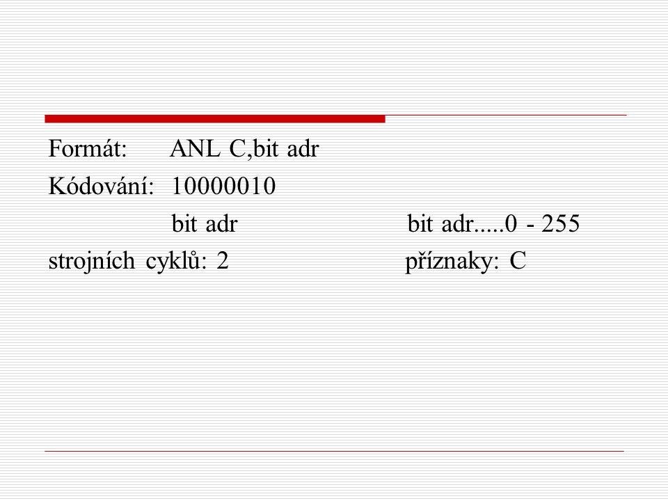 Formát: ANL C,bit adr Kódování: 10000010 bit adr bit adr.....0 - 255 strojních cyklů: 2 příznaky: C