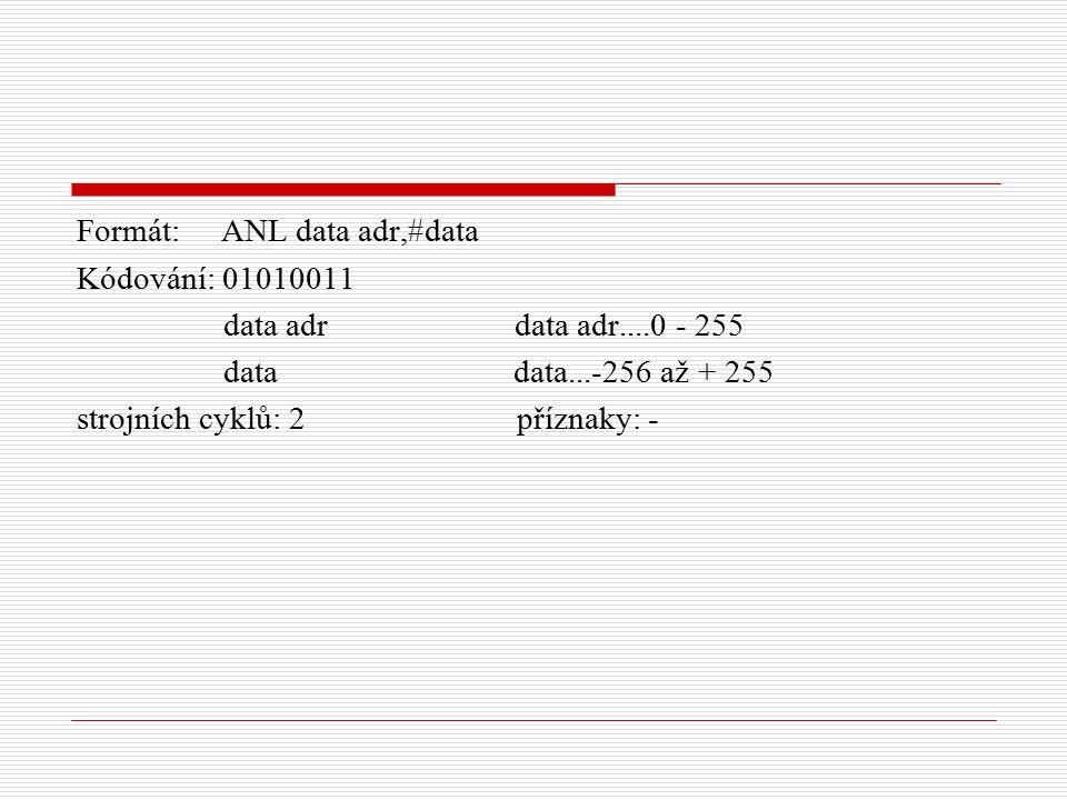 Formát: ANL data adr,#data Kódování: 01010011 data adr data adr....0 - 255 data data...-256 až + 255 strojních cyklů: 2 příznaky: -