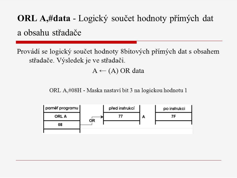 ORL A,#data - Logický součet hodnoty přímých dat a obsahu střadače Provádí se logický součet hodnoty 8bitových přímých dat s obsahem střadače.