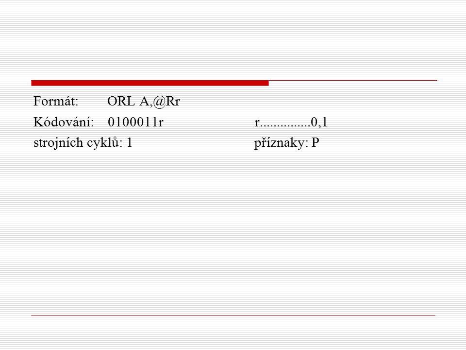 Formát: ORL A,@Rr Kódování: 0100011r r...............0,1 strojních cyklů: 1 příznaky: P