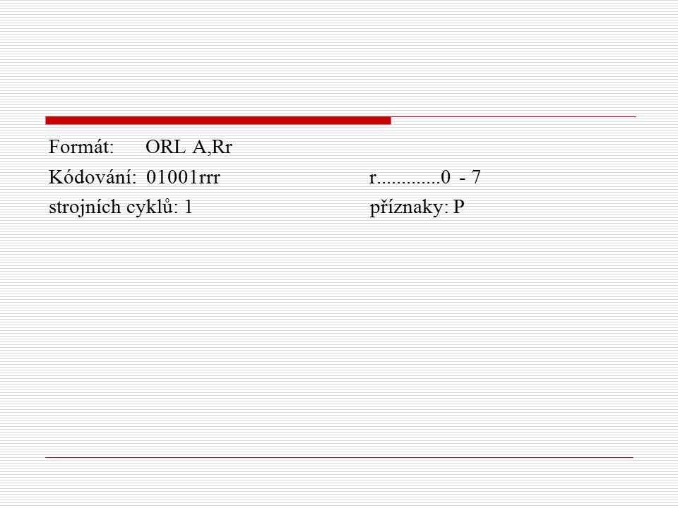 Formát: ORL A,Rr Kódování: 01001rrr r.............0 - 7 strojních cyklů: 1 příznaky: P