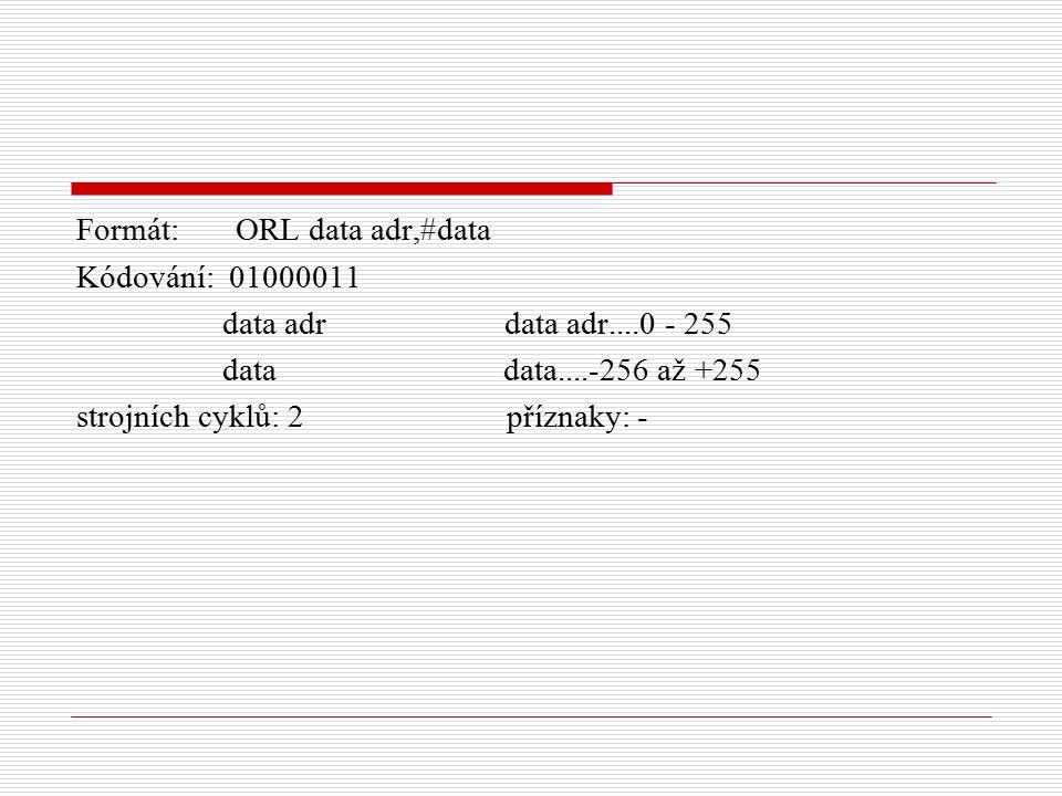 Formát: ORL data adr,#data Kódování: 01000011 data adr data adr....0 - 255 data data....-256 až +255 strojních cyklů: 2 příznaky: -