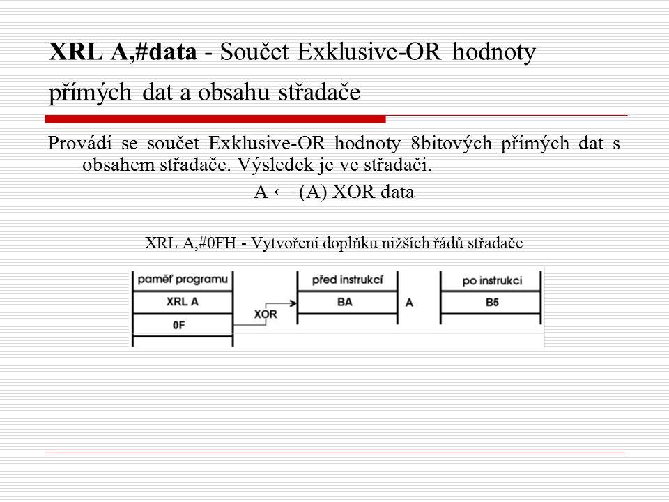 XRL A,#data - Součet Exklusive-OR hodnoty přímých dat a obsahu střadače Provádí se součet Exklusive-OR hodnoty 8bitových přímých dat s obsahem střadače.