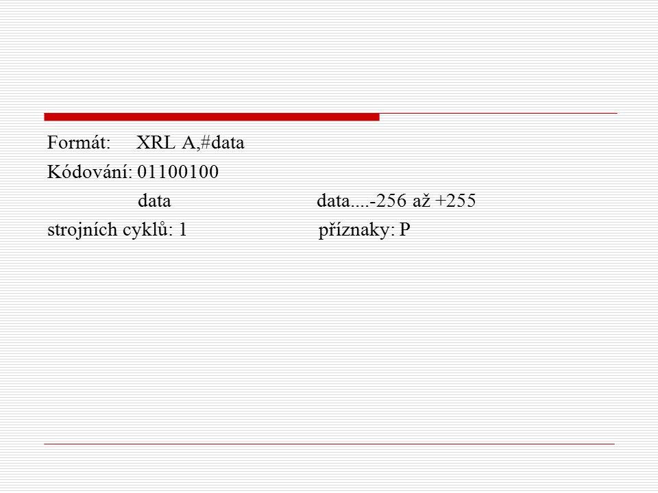 Formát: XRL A,#data Kódování: 01100100 data data....-256 až +255 strojních cyklů: 1 příznaky: P
