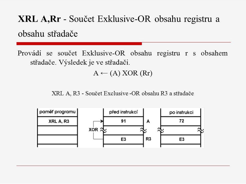 XRL A,Rr - Součet Exklusive-OR obsahu registru a obsahu střadače Provádí se součet Exklusive-OR obsahu registru r s obsahem střadače.