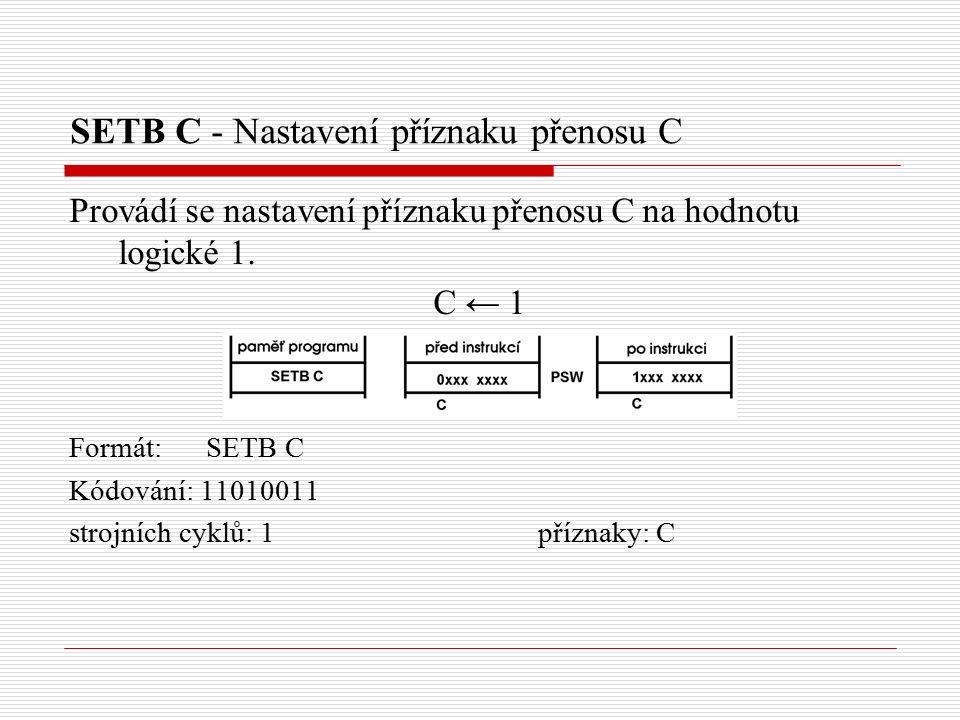 SETB C - Nastavení příznaku přenosu C Provádí se nastavení příznaku přenosu C na hodnotu logické 1.