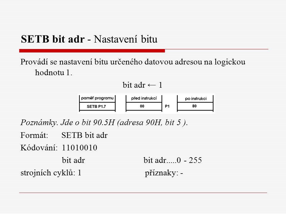 SETB bit adr - Nastavení bitu Provádí se nastavení bitu určeného datovou adresou na logickou hodnotu 1.