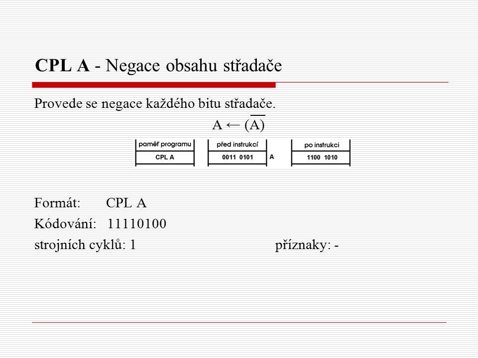 CPL A - Negace obsahu střadače Provede se negace každého bitu střadače.