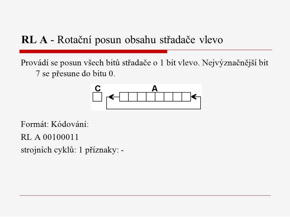 RL A - Rotační posun obsahu střadače vlevo Provádí se posun všech bitů střadače o 1 bit vlevo.