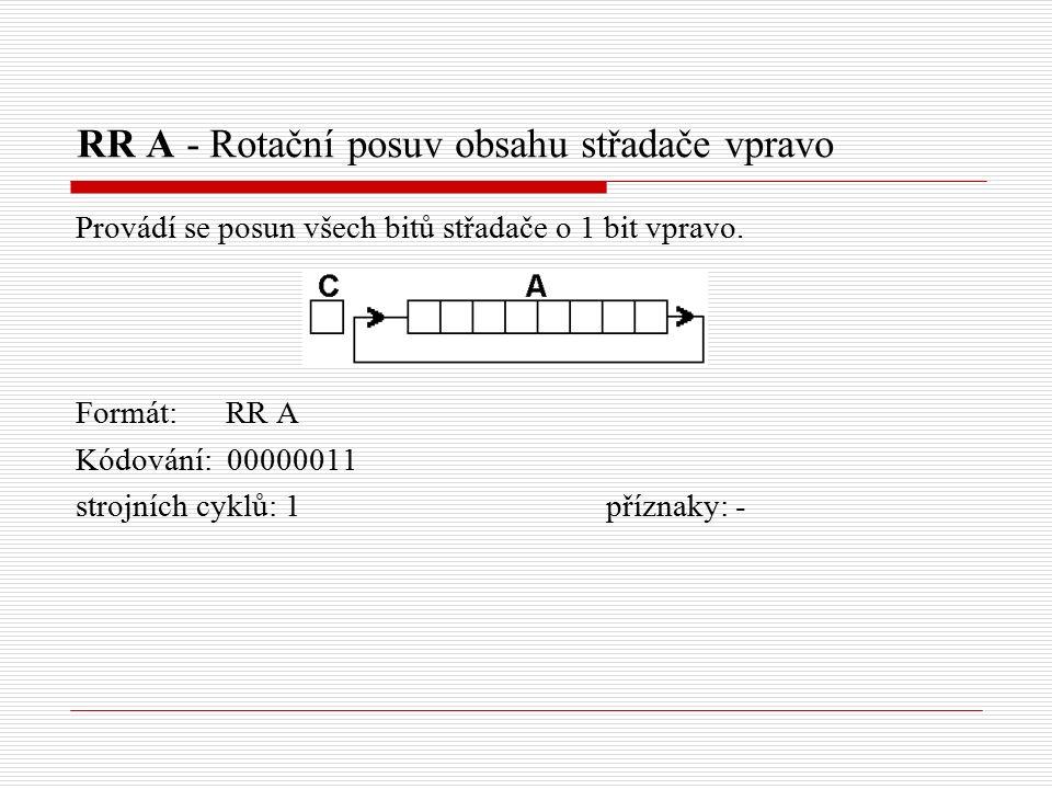 RR A - Rotační posuv obsahu střadače vpravo Provádí se posun všech bitů střadače o 1 bit vpravo.