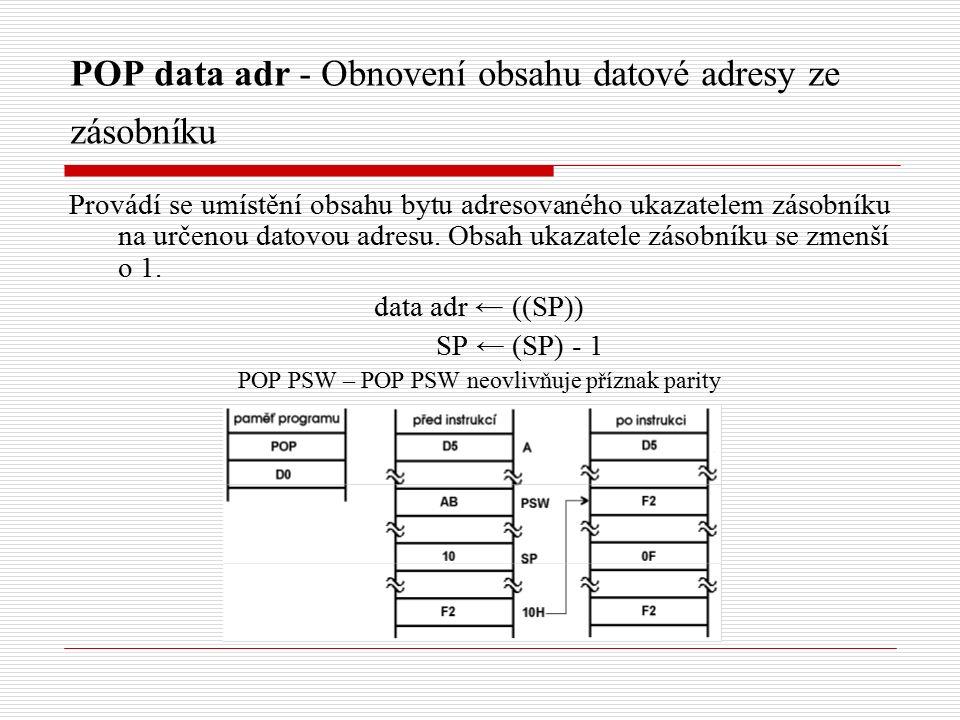 POP data adr - Obnovení obsahu datové adresy ze zásobníku Provádí se umístění obsahu bytu adresovaného ukazatelem zásobníku na určenou datovou adresu.