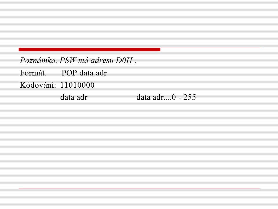 Poznámka. PSW má adresu D0H. Formát: POP data adr Kódování: 11010000 data adr data adr....0 - 255