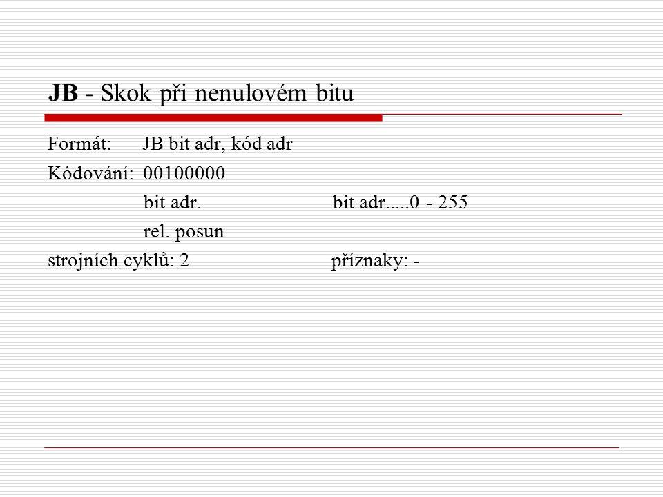 JB - Skok při nenulovém bitu Formát: JB bit adr, kód adr Kódování: 00100000 bit adr.
