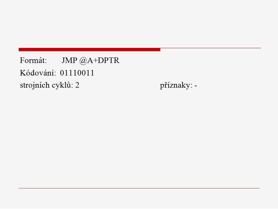 Formát: JMP @A+DPTR Kódování: 01110011 strojních cyklů: 2 příznaky: -