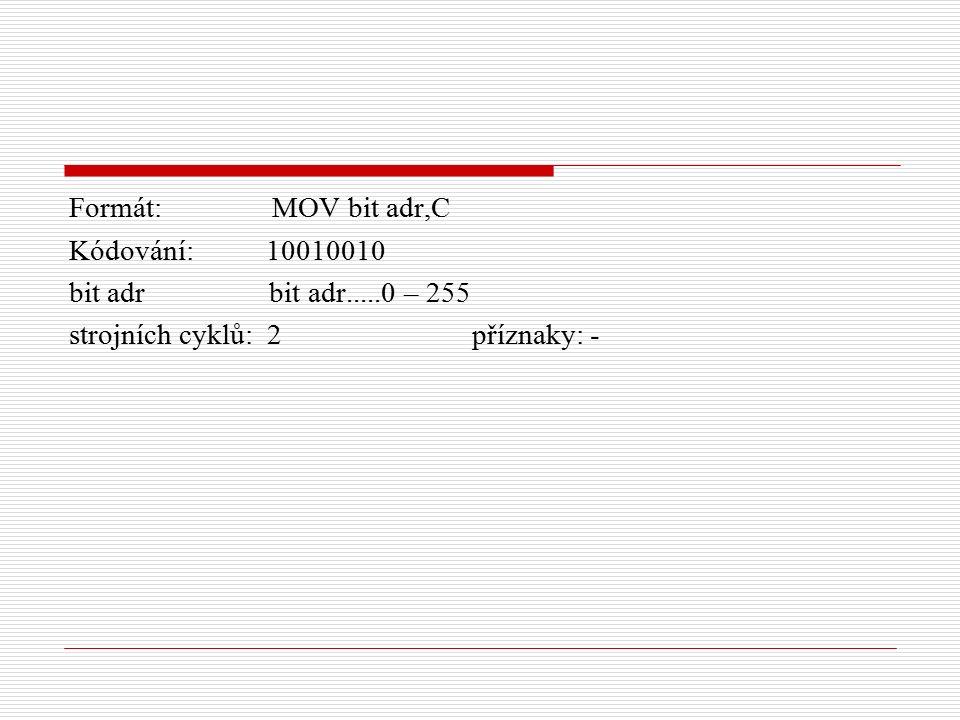 Formát: MOV bit adr,C Kódování: 10010010 bit adr bit adr.....0 – 255 strojních cyklů: 2 příznaky: -
