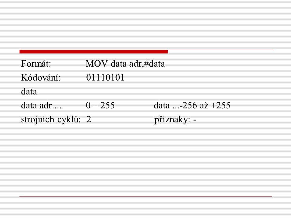 Formát: MOV data adr,#data Kódování: 01110101 data data adr....