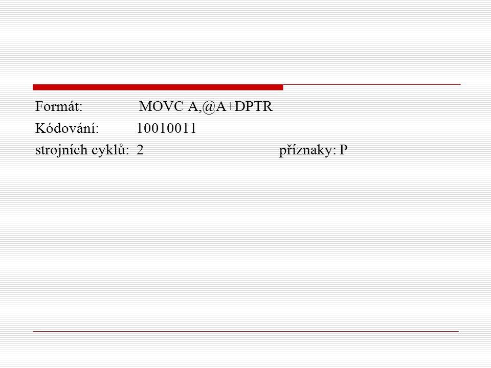 Formát: MOVC A,@A+DPTR Kódování: 10010011 strojních cyklů: 2 příznaky: P