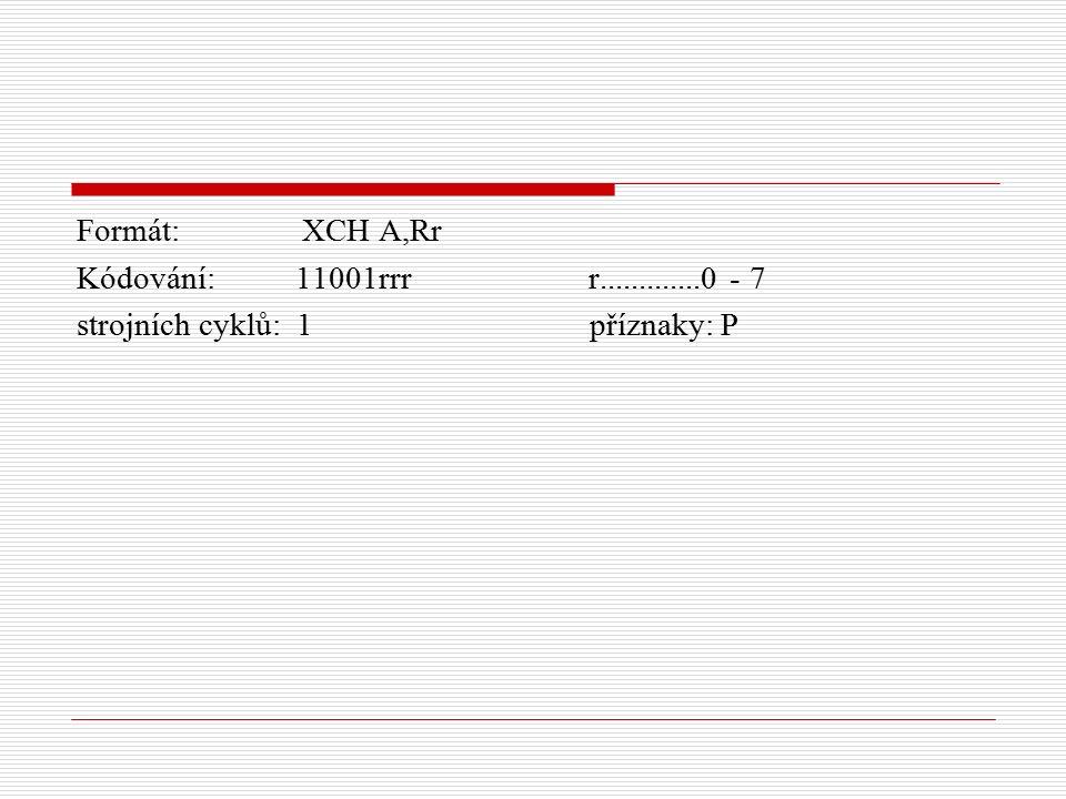 Formát: XCH A,Rr Kódování: 11001rrr r.............0 - 7 strojních cyklů: 1 příznaky: P