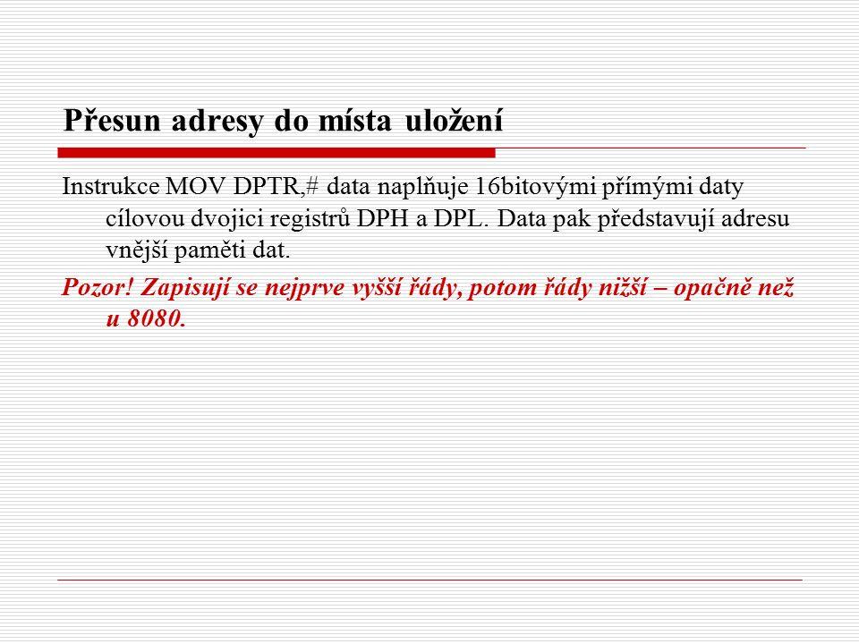 Přesun adresy do místa uložení Instrukce MOV DPTR,# data naplňuje 16bitovými přímými daty cílovou dvojici registrů DPH a DPL.