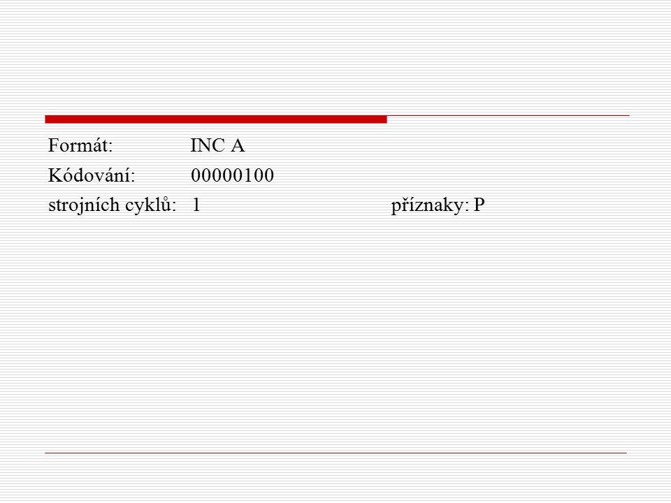 Formát: INC A Kódování: 00000100 strojních cyklů: 1 příznaky: P