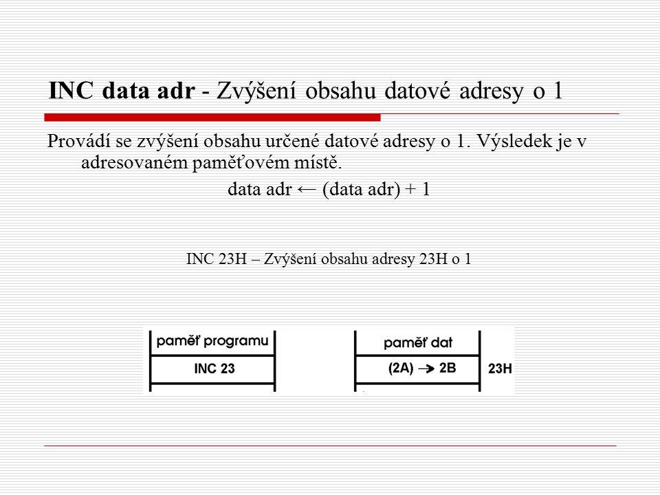 INC data adr - Zvýšení obsahu datové adresy o 1 Provádí se zvýšení obsahu určené datové adresy o 1.