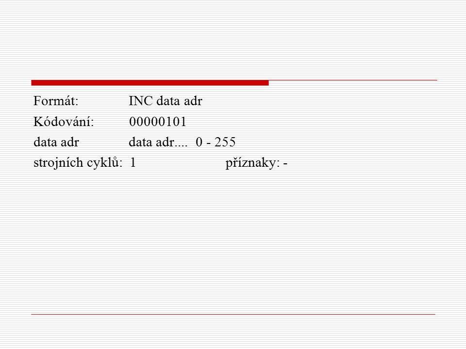 Formát: INC data adr Kódování: 00000101 data adr data adr....