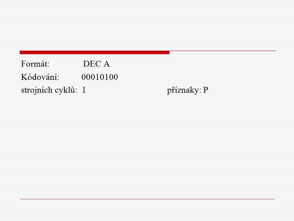 Formát: DEC A Kódování: 00010100 strojních cyklů: 1 příznaky: P