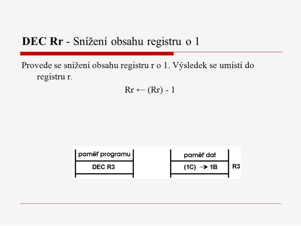DEC Rr - Snížení obsahu registru o 1 Provede se snížení obsahu registru r o 1.