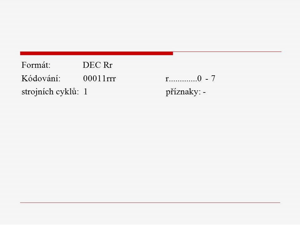 Formát: DEC Rr Kódování: 00011rrr r.............0 - 7 strojních cyklů: 1 příznaky: -