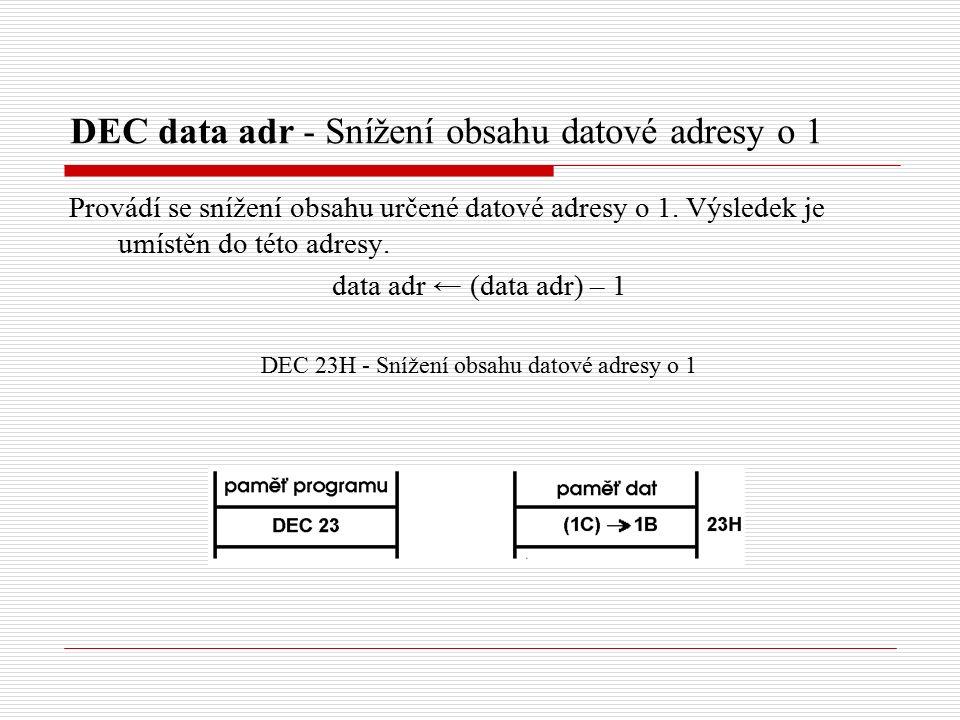 DEC data adr - Snížení obsahu datové adresy o 1 Provádí se snížení obsahu určené datové adresy o 1.