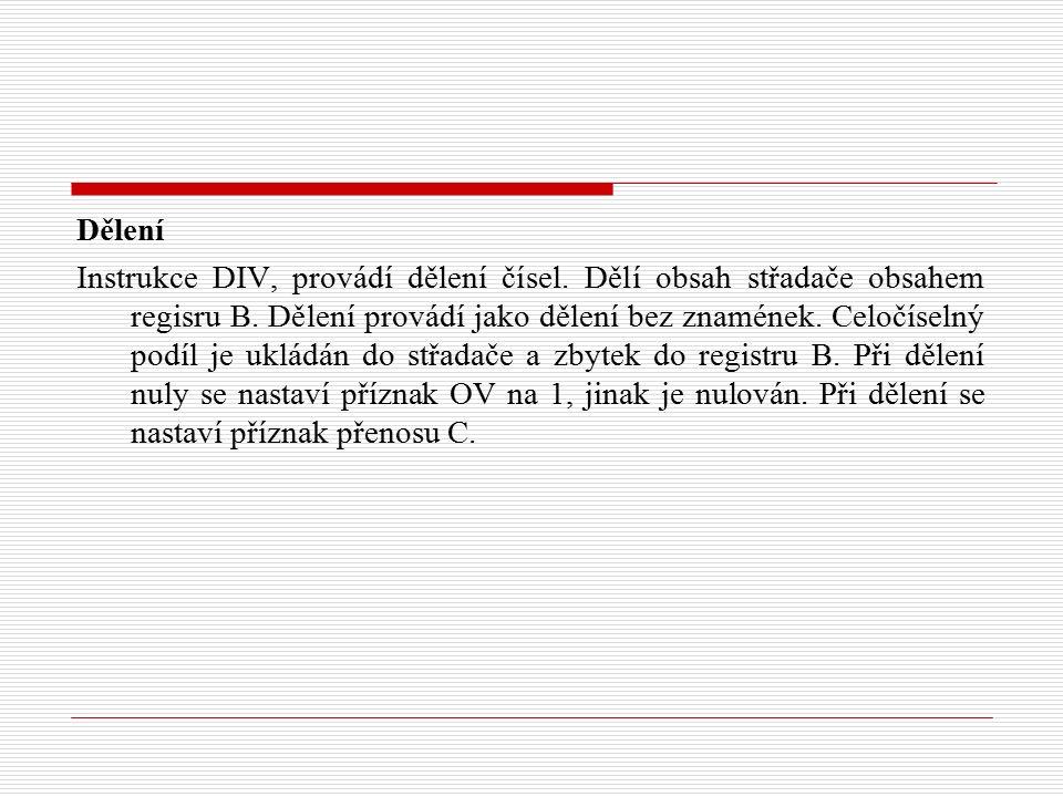 Dělení Instrukce DIV, provádí dělení čísel. Dělí obsah střadače obsahem regisru B.